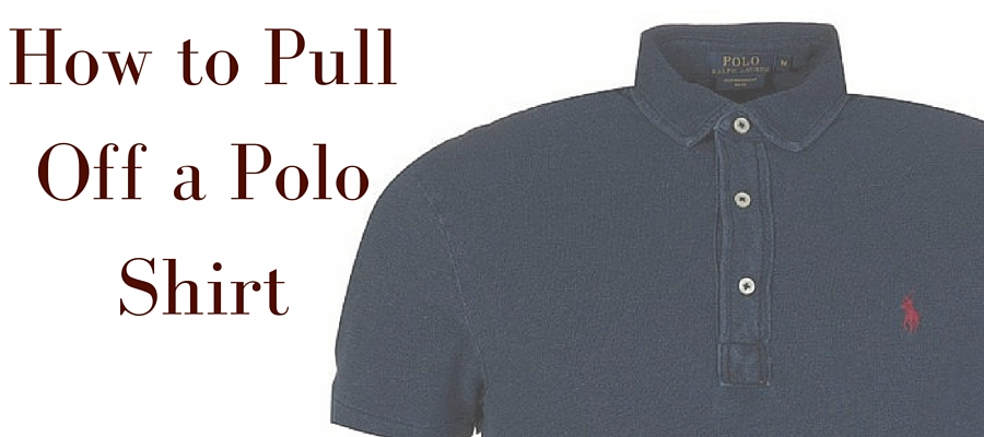 How to wear a polo shirt